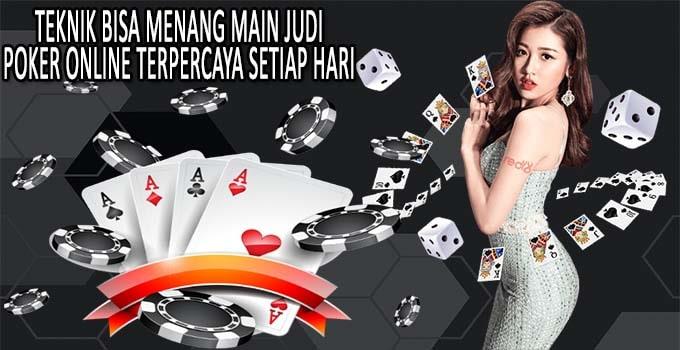 Teknik Bisa Menang Main Judi Poker Online Terpercaya Setiap Hari