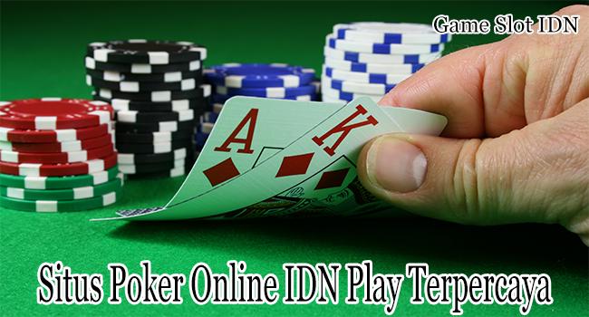 Situs Poker Online IDN Play Terpercaya Untuk Menjadi Tempat Bermain