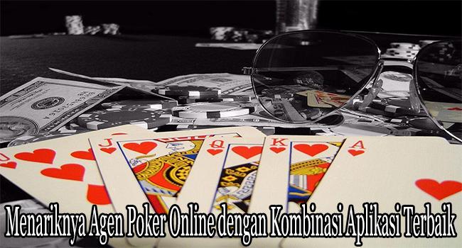 Menariknya Agen Poker Online dengan Kombinasi Aplikasi Terbaik